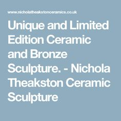 Unique and Limited Edition Ceramic and Bronze Sculpture. - Nichola Theakston Ceramic Sculpture