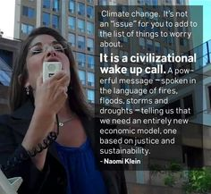 "Our World is finally WAKING UP, - and Getting ""Smart"" about Climate Change. Thank you, Naomi Klein."
