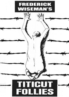 Titicut Follies - the banned documentary by Frederick Wiseman