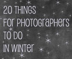 20 Things for Photographers to do in Winter_ might I also suggest...  Carrie's bolg about...The 20 Things I Wish I Knew About Photography Posing  ♥ June 4, 2012 ♥ and  20 Things I Wish I Knew About Photographing in Manual Mode.  ♥ June 11, 2012