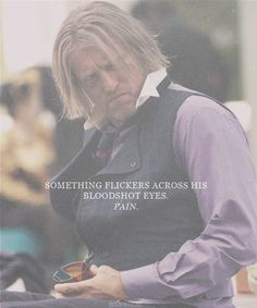"""""""Something flickers across his bloodshot eyes. Pain."""" - Catching Fire"""