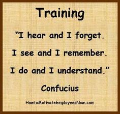 Motivation Quotation on Training by Confucius. Shows how important hands on training is! If employees understand they will be better motivated to do the job. Link to article on great employee motivator to train and develop employees for greater success for you.