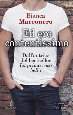 Titolo:  Ed ero contentissimo Autrice: Bianca Marconero Casa Editrice:  Newton Compton Genere: Romance Formato: ebook Prezzo:  ebook ...