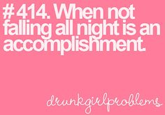 "Not necessarily a ""drunk girl"" problem... For me, it's just a ""wearing heels"" problem  =o)"