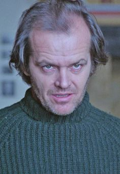 The Shining - Jack Nicholson when he's looking out the window at Danny and his wife.
