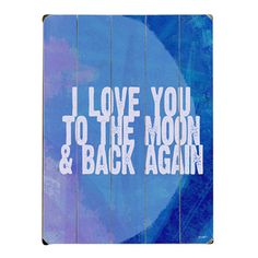 my husband told me he loved me and I replied to the moon and back... Wood Wall Decor, Wood Wall Art, Wooden Art, Great Quotes, Inspirational Quotes, Motivational Sayings, Awesome Quotes, Joss And Main, Wall Plaques