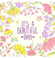 Flowers design vector It's a beautiful day - by Julija on VectorStock®
