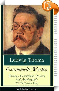 """Gesammelte Werke: Romane, Geschichten, Dramen und Autobiografie (107 Titel in einem Buch) - Vollständige Ausgabe    ::  Dieses eBook: """"Gesammelte Werke: Romane, Geschichten, Dramen und Autobiografie (107 Titel in einem Buch) - Vollständige Ausgabe"""" ist mit einem detaillierten und dynamischen Inhaltsverzeichnis versehen und wurde sorgfältig korrekturgelesen.  Ludwig Thoma (1867-1921) war ein bayerischer Schriftsteller, der durch seine ebenso realistischen wie satirischen Schilderungen d..."""