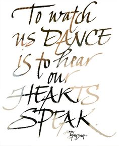 Inspirierender Spruch für Tänzer >> To watch us dance is to hear our hearts speak