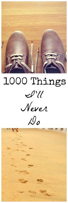 1000 things I'll never do: my chuck it list. This segment includes exciting things I'll never do.