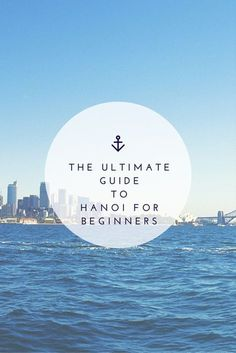 The Ultimate Travel Guide to Hanoi for Beginners #vietnamtravel