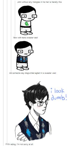 ((John Egbert with slicked back hair in a sweater vest is ADORABLE.))