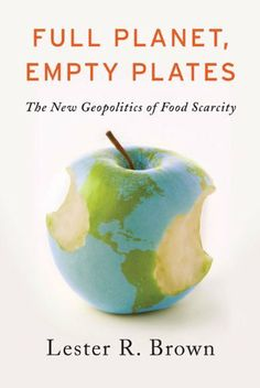 Full Planet, Empty Plates: The New Geopolitics of Food Scarcity, http://www.amazon.com/dp/B007P01HBO/ref=cm_sw_r_pi_awdm_muEQsb189JPQS