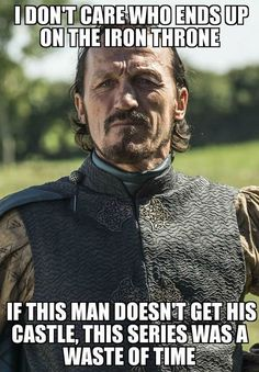 Game of thrones season 7 funny humour meme, Ser Bronn of the Blackwater