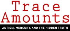 """Category Archive for """"The Scientific Studies in the Film"""" TRACE AMOUNTS – the documentary on mercury and its role in the autism epidemic"""