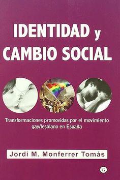 Identidad y cambio social : transformaciones promovidas por el movimiento gay-lesbiano en España / Jordi M. Monferrer Tomàs Egales, Barcelona [etc.] : 2010 [02] 380 p. Colección: Colección G ISBN 9788492813131 / 22 € / ES / ENS / Tesis / Activismo / Derechos / Franquismo / Historia - Siglo XX / Historia - Siglo XXI / Identidad sexual / Liberación sexual / Movimientos sociales