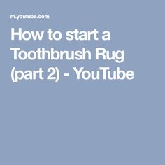 How to start a Toothbrush Rug (part 2) - YouTube