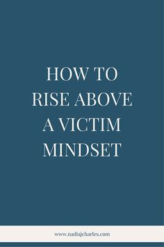 How to Rise Above a Victim Mindset | Nadia J Charles | Clinical Hypnotherapist & Life Coach