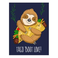 Shop Happy Sloth Taco Bout Love Valentine Postcard created by ValarieDesigns. Valentines Day Party, Funny Valentine, Love Valentines, Taco Love, Pembroke Welsh Corgi Puppies, Cute Sloth, Cute Quotes, Tacos, Cute Animals