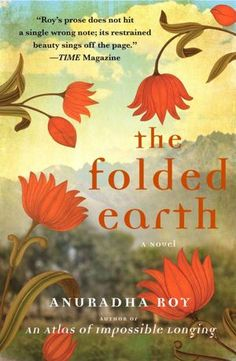 The Folded Earth by Anuradha Roy - her new novel is set in contemporary India, about a young woman forging a new life in the foothills of the Himalayas.   For Maya, a young widow trying to escape her complicated past, teaching school in a secluded mountain village offers a promise of peace.-- tbr