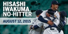 M's get their 3rd no-hitter (one a perfect game) in three years thanks to Hisashi Iwakuma.