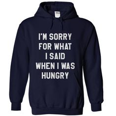 (Tshirt nice Discount) Im sorry for what I said when I was hungry at Top Sale Tshirt Hoodies, Tee Shirts