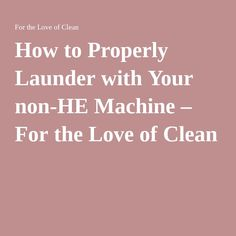How to Properly Launder with Your non-HE Machine – For the Love of Clean