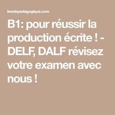 B1: pour réussir la production écrite ! - DELF, DALF révisez votre examen avec nous !