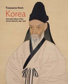 Treasures from Korea: Arts and Culture of the Joseon Dynasty, 1392–1910 (Philadelphia Museum of Art) by Hyunsoo Woo