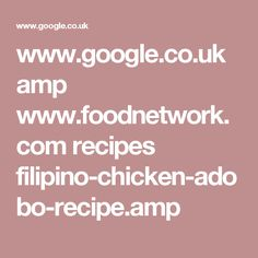 www.google.co.uk amp www.foodnetwork.com recipes filipino-chicken-adobo-recipe.amp
