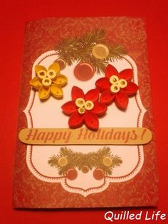 Quilled Life: Happy Holidays! #quilling #Christmas #Christmascard #poinsettia #handmade #handcraft #craft