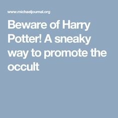 Beware of Harry Potter! A sneaky way to promote the occult