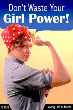 Don't waste your girl power | a guide for using your feminine fortitude to its full advantage