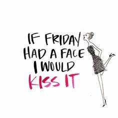 If friday had a face i would kiss it! Its Friday Quotes, Friday Humor, Friday Eve, Friday Weekend, Hello Friday, Hello Saturday, Weekday Quotes, Days Of Week, Little Paris