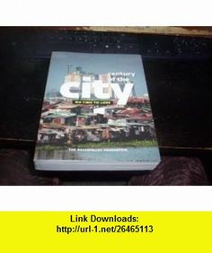 Century of the City (No Time to Lose) (9780891840725) Neil Pierce, Curtis Johnson, Judith Rodin , ISBN-10: 0891840729  , ISBN-13: 978-0891840725 ,  , tutorials , pdf , ebook , torrent , downloads , rapidshare , filesonic , hotfile , megaupload , fileserve