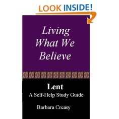 Amazon.com: Living What We Believe, A Self-Help Study Guide for Lent eBook: Barbara Creasy: Kindle Store