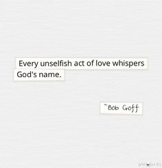 Every unselfish act of love whispers God's name