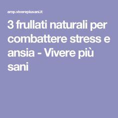 3 frullati naturali per combattere stress e ansia - Vivere più sani