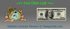 Five days left to earn $100 @ http://OtsegoWeb.com/website-contract-reward/