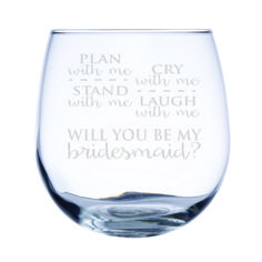 Wine-17 oz. stemless - red - Plan with me, stand with me, cry with me, laugh with me  Will you be my Bridesmaid?