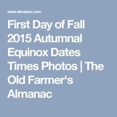 First Day of Fall 2015 Autumnal Equinox Dates Times Photos   The Old Farmer's Almanac