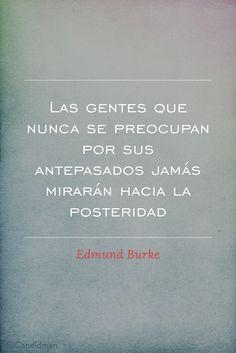 """""""Las gentes que nunca se preocupan por sus #Antepasados jamás mirarán hacia la #Posteridad"""". #EdmundBurke #FrasesCelebres @candidman"""