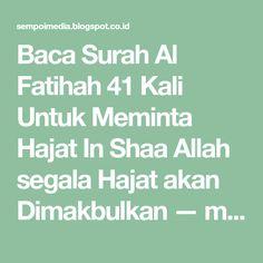 Baca Surah Al Fatihah 41 Kali Untuk Meminta Hajat In Shaa Allah segala Hajat akan Dimakbulkan — mobile