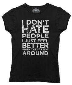 Women's I Don't Hate People I Just Feel Better When They're Not Around T-Shirt - Juniors Fit - Bukowski