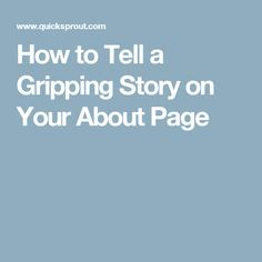 How to Tell a Gripping Story on Your About Page