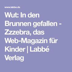 Wut: In den Brunnen gefallen - Zzzebra, das Web-Magazin für Kinder   Labbé Verlag