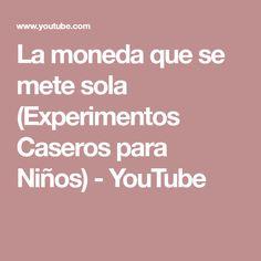 La moneda que se mete sola (Experimentos Caseros para Niños) - YouTube