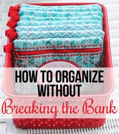 Tips for Organizing Without Breaking the Bank - a necessary post to eliminate financial stress from the task of organizing your house