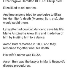 Hamilton fun facts. Although actually aaron burr's second wife filed for divorce and by the time it was finalized he had died. Also her lawyer for that was Alexander Hamilton Jr.