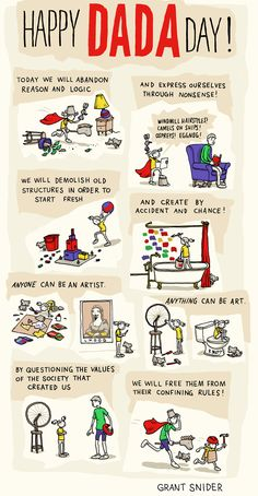 "Happy Dada Day! by Grant Snider: ""While researching the history of modern art, I noticed some parallels between the early-20th-century Dada art movement and the reckless enthusiasm of childhood. My daughter is not yet old enough to recreate the art of Marcel Duchamp, but in the next few years this comic may become a reality."""